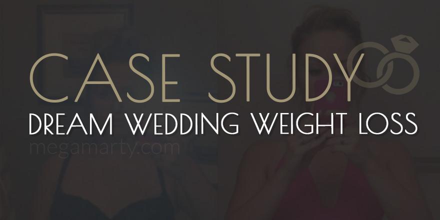 CASE STUDY: Dream Wedding Weight Loss