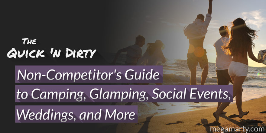 The Quick 'n Dirty Non-Competitor's Guide to Camping, Glamping, Social Events, Weddings, and More